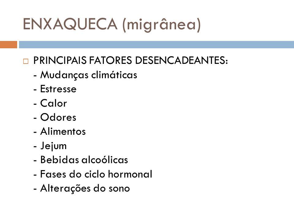 ENXAQUECA (migrânea) PRINCIPAIS FATORES DESENCADEANTES: - Mudanças climáticas - Estresse - Calor - Odores - Alimentos - Jejum - Bebidas alcoólicas - F
