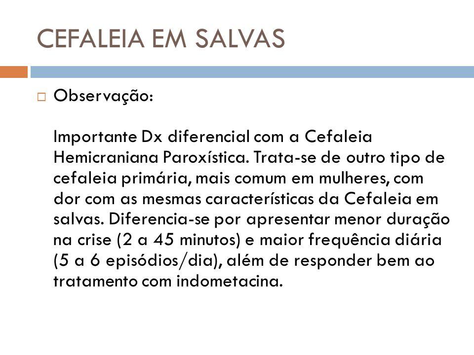 CEFALEIA EM SALVAS Observação: Importante Dx diferencial com a Cefaleia Hemicraniana Paroxística. Trata-se de outro tipo de cefaleia primária, mais co