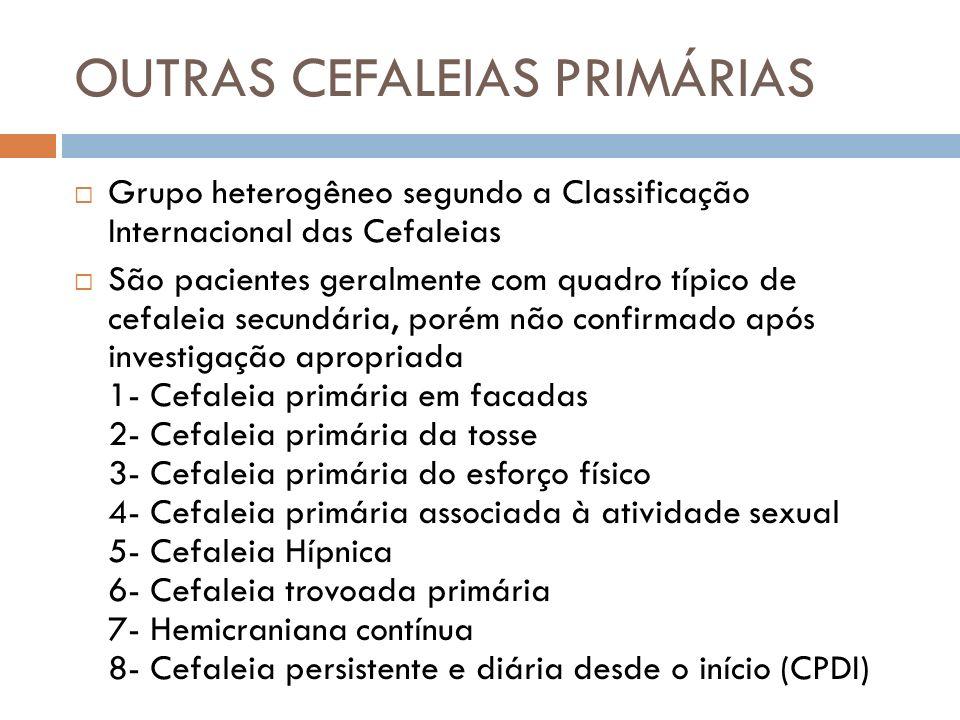 OUTRAS CEFALEIAS PRIMÁRIAS Grupo heterogêneo segundo a Classificação Internacional das Cefaleias São pacientes geralmente com quadro típico de cefalei