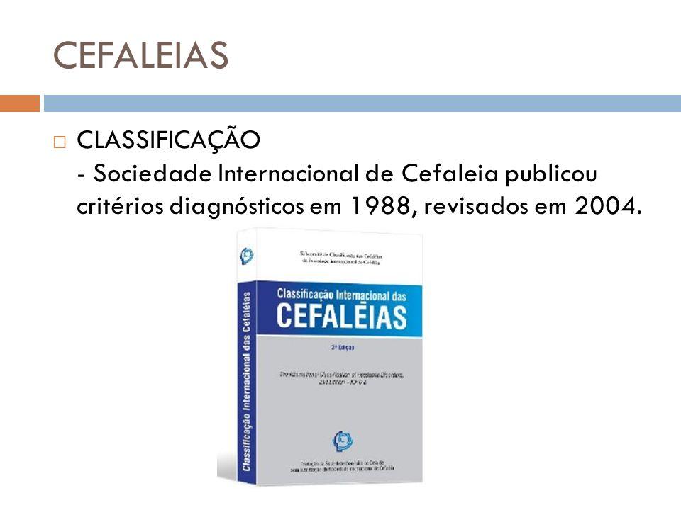 CEFALEIAS CLASSIFICAÇÃO - Sociedade Internacional de Cefaleia publicou critérios diagnósticos em 1988, revisados em 2004.