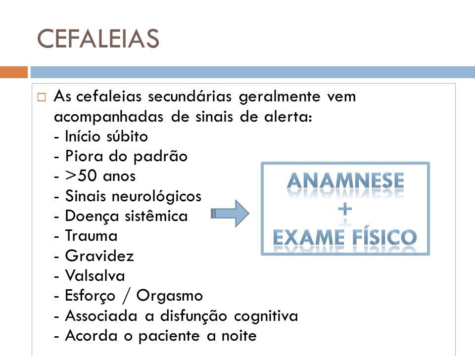 CEFALEIAS A s cefaleias secundárias geralmente vem acompanhadas de sinais de alerta: - Início súbito - Piora do padrão - >50 anos - Sinais neurológico