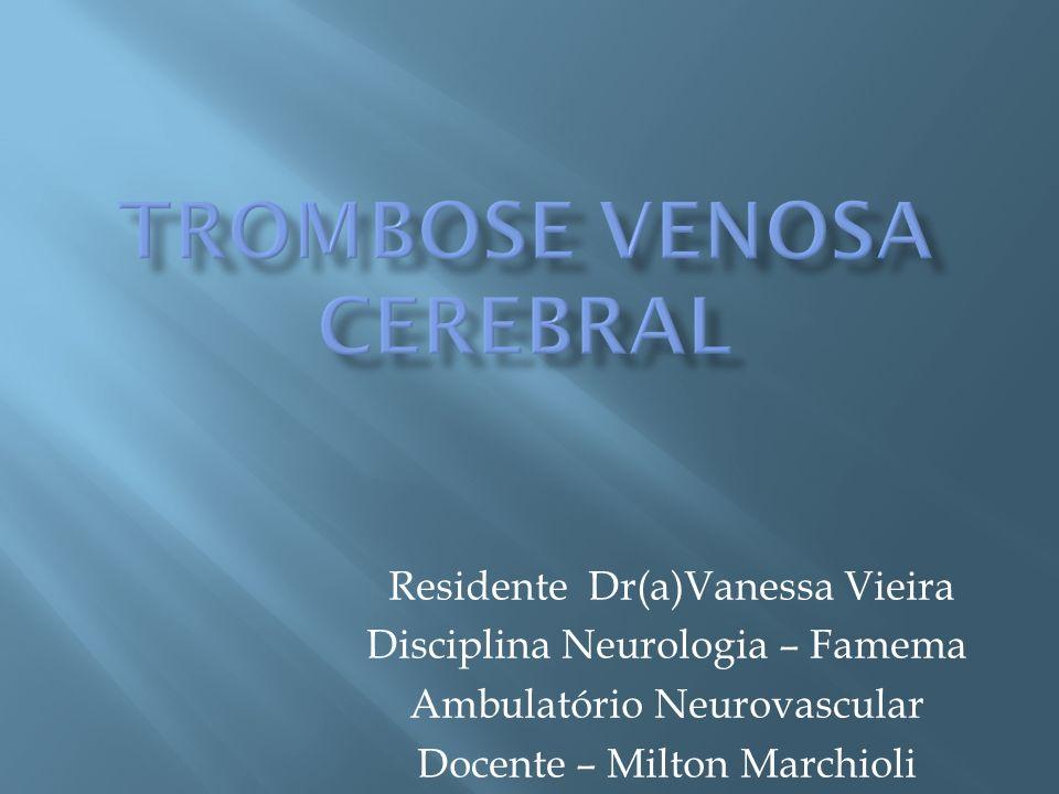 Residente Dr(a)Vanessa Vieira Disciplina Neurologia – Famema Ambulatório Neurovascular Docente – Milton Marchioli
