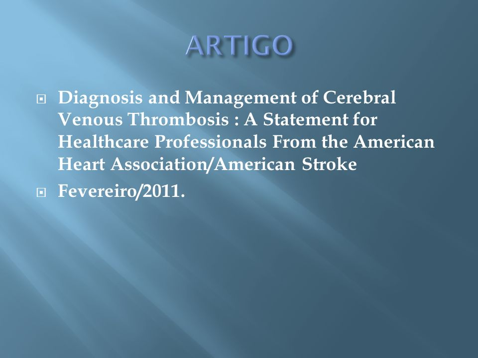 Diagnosis and Management of Cerebral Venous Thrombosis : A Statement for Healthcare Professionals From the American Heart Association/American Stroke