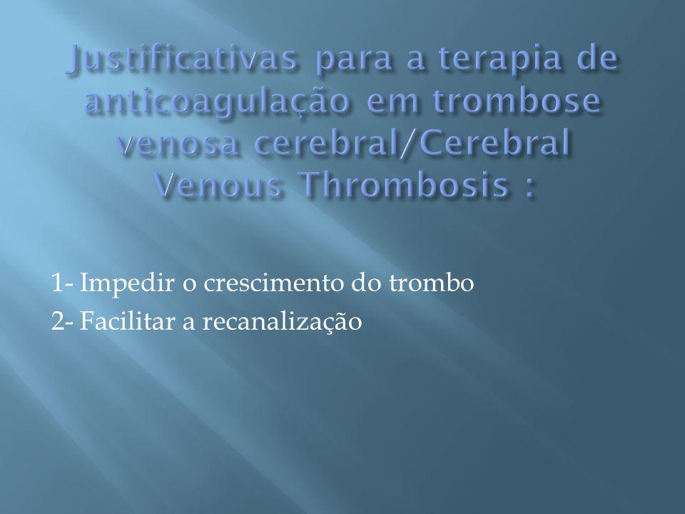 1- Impedir o crescimento do trombo 2- Facilitar a recanalização
