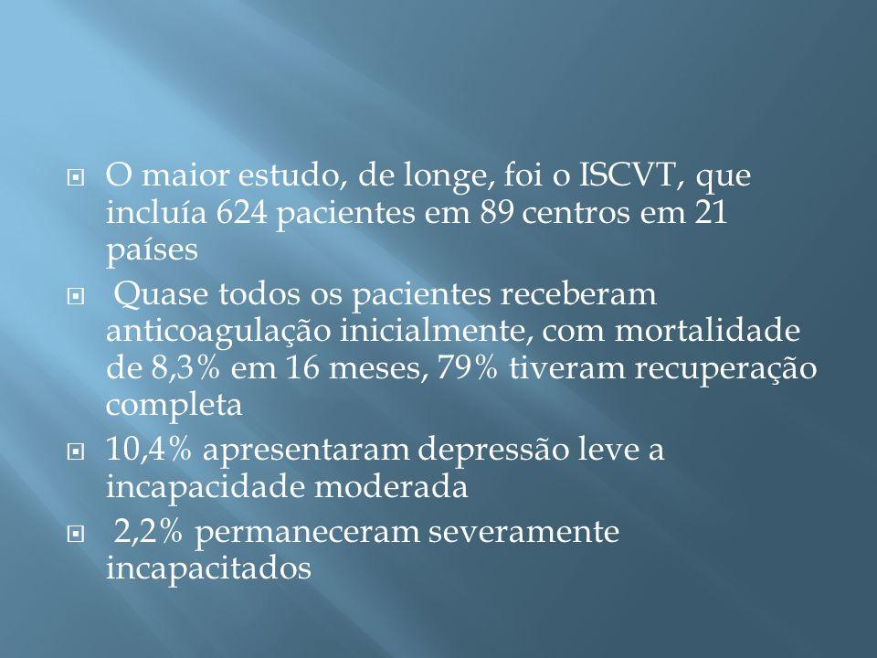 O maior estudo, de longe, foi o ISCVT, que incluía 624 pacientes em 89 centros em 21 países Quase todos os pacientes receberam anticoagulação inicialm