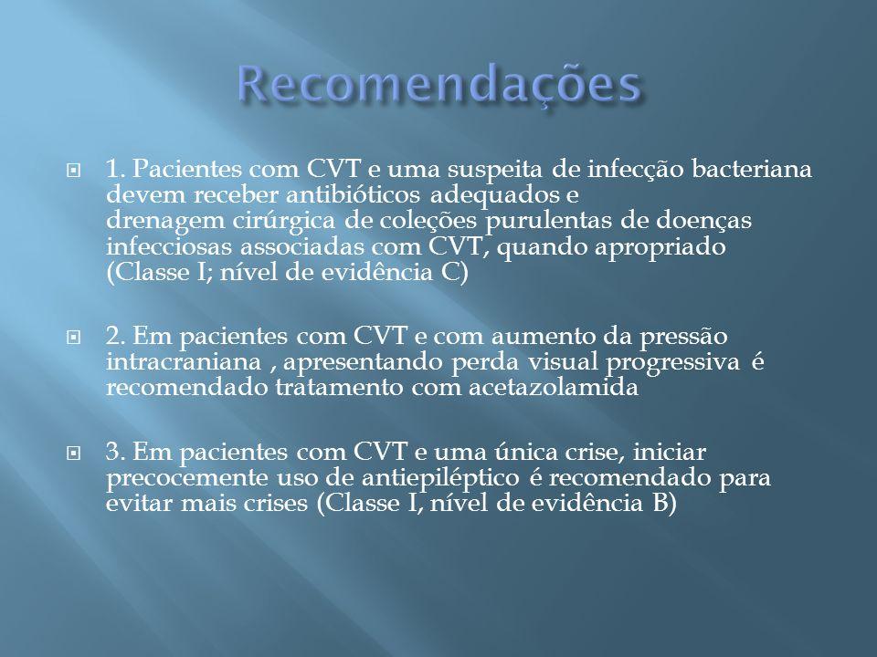 1. Pacientes com CVT e uma suspeita de infecção bacteriana devem receber antibióticos adequados e drenagem cirúrgica de coleções purulentas de doenças