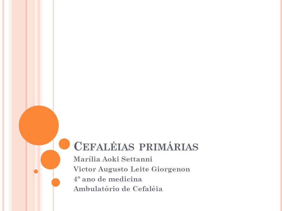 C EFALÉIAS PRIMÁRIAS Marília Aoki Settanni Victor Augusto Leite Giorgenon 4º ano de medicina Ambulatório de Cefaléia