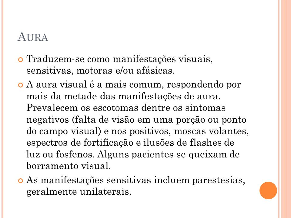 A URA Traduzem-se como manifestações visuais, sensitivas, motoras e/ou afásicas.