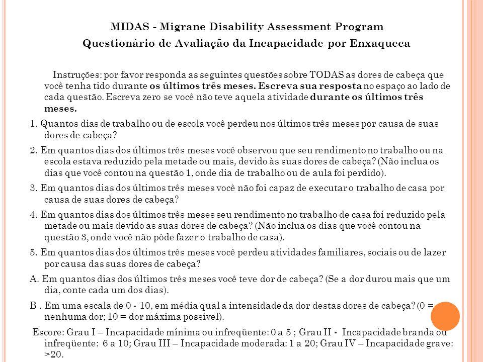 MIDAS - Migrane Disability Assessment Program Questionário de Avaliação da Incapacidade por Enxaqueca Instruções: por favor responda as seguintes questões sobre TODAS as dores de cabeça que você tenha tido durante os últimos três meses.