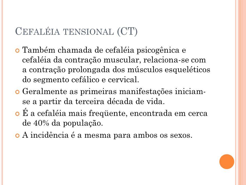 C EFALÉIA TENSIONAL (CT) Também chamada de cefaléia psicogênica e cefaléia da contração muscular, relaciona-se com a contração prolongada dos músculos esqueléticos do segmento cefálico e cervical.