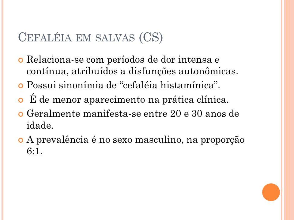 C EFALÉIA EM SALVAS (CS) Relaciona-se com períodos de dor intensa e contínua, atribuídos a disfunções autonômicas.
