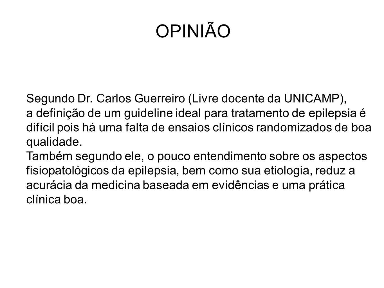 Segundo Dr. Carlos Guerreiro (Livre docente da UNICAMP), a definição de um guideline ideal para tratamento de epilepsia é difícil pois há uma falta de