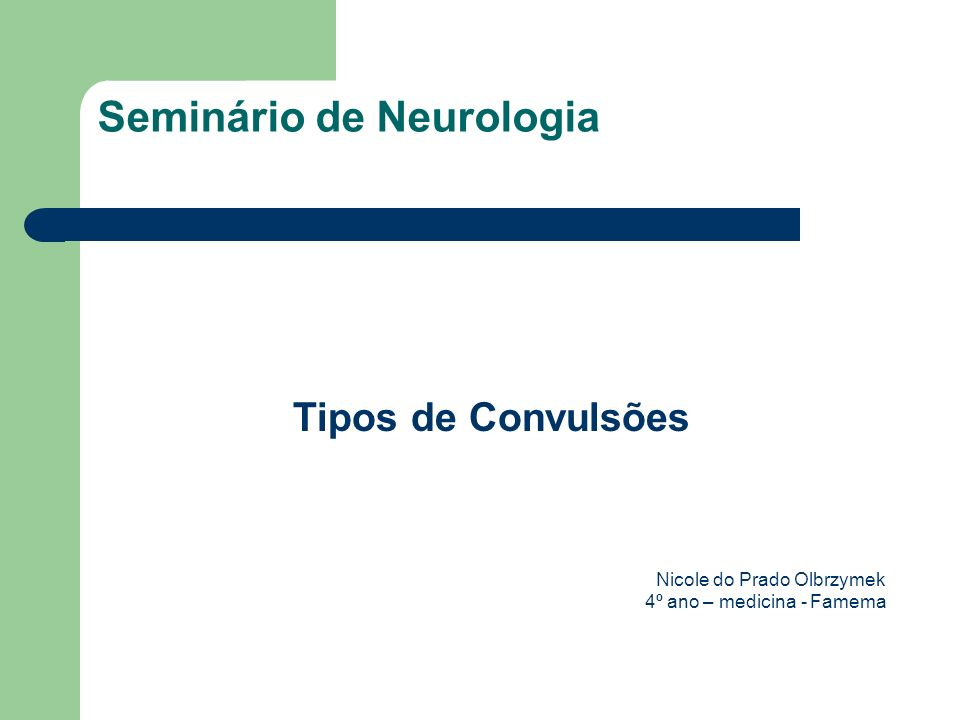 Seminário de Neurologia Tipos de Convulsões Nicole do Prado Olbrzymek 4º ano – medicina - Famema