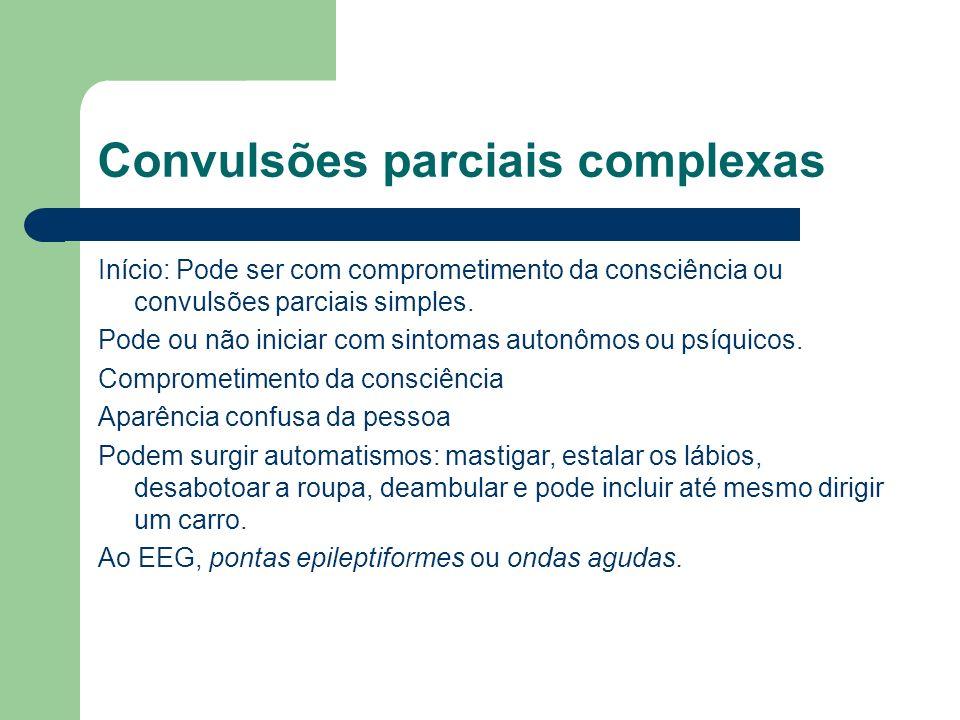 Convulsões parciais complexas Início: Pode ser com comprometimento da consciência ou convulsões parciais simples. Pode ou não iniciar com sintomas aut