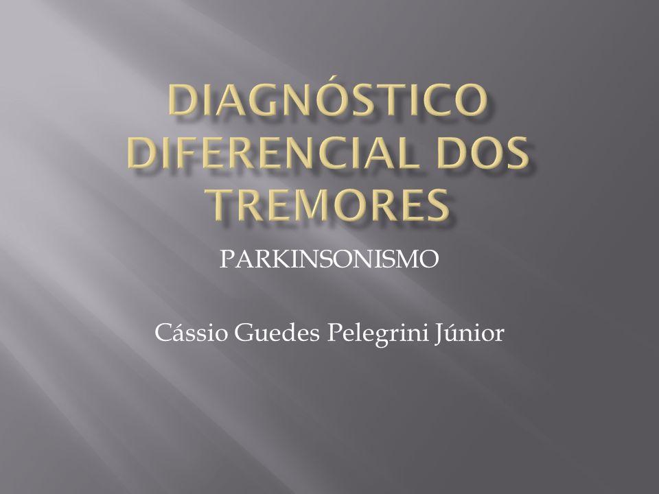 PARKINSONISMO Cássio Guedes Pelegrini Júnior