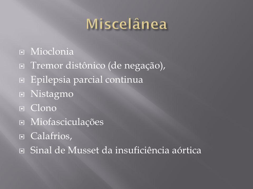 Mioclonia Tremor distônico (de negação), Epilepsia parcial continua Nistagmo Clono Miofasciculações Calafrios, Sinal de Musset da insuficiência aórtic