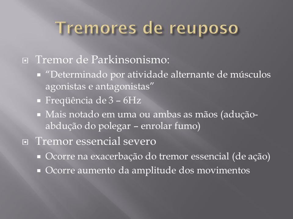 Tremor de Parkinsonismo: Determinado por atividade alternante de músculos agonistas e antagonistas Freqüência de 3 – 6Hz Mais notado em uma ou ambas a