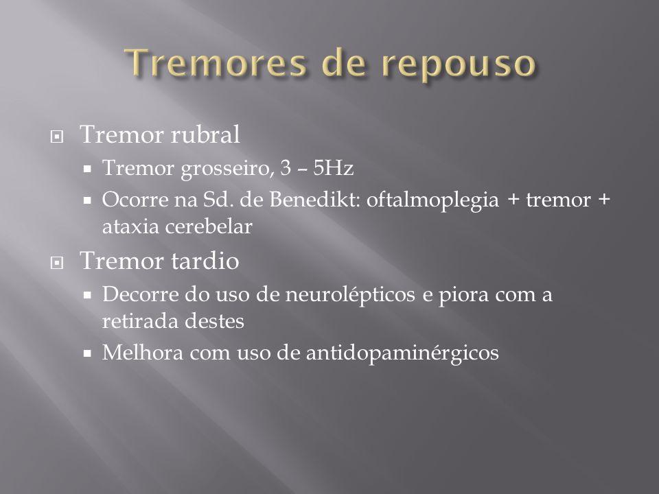 Tremor rubral Tremor grosseiro, 3 – 5Hz Ocorre na Sd. de Benedikt: oftalmoplegia + tremor + ataxia cerebelar Tremor tardio Decorre do uso de neurolépt
