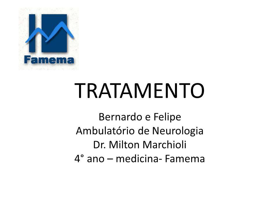TRATAMENTO Bernardo e Felipe Ambulatório de Neurologia Dr. Milton Marchioli 4° ano – medicina- Famema