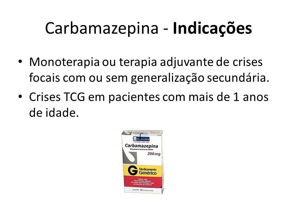 Carbamazepina - Indicações Monoterapia ou terapia adjuvante de crises focais com ou sem generalização secundária. Crises TCG em pacientes com mais de