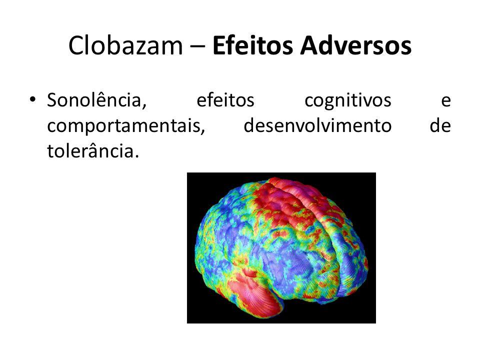 Clobazam – Efeitos Adversos Sonolência, efeitos cognitivos e comportamentais, desenvolvimento de tolerância.