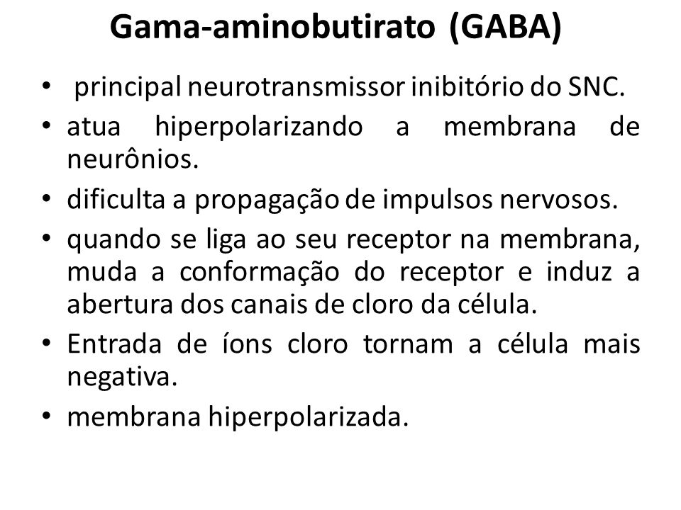 GABA Receptores: GABAA, GABAB e GABAC Recaptação: realizada através de transportadores específicos, localizados na membrana dos terminais pré-sinápticos e células gliais.