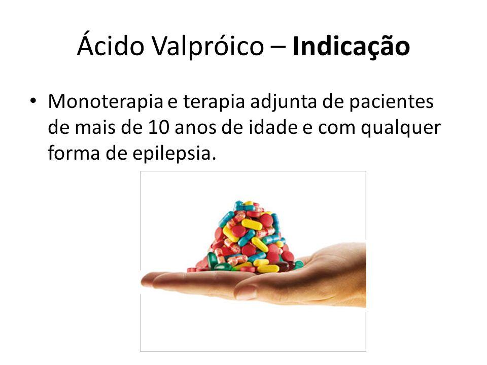 Ácido Valpróico – Indicação Monoterapia e terapia adjunta de pacientes de mais de 10 anos de idade e com qualquer forma de epilepsia.
