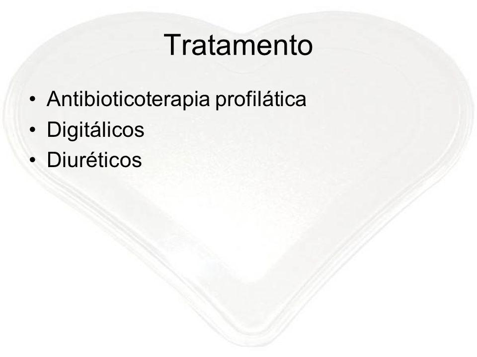Tratamento Antibioticoterapia profilática Digitálicos Diuréticos