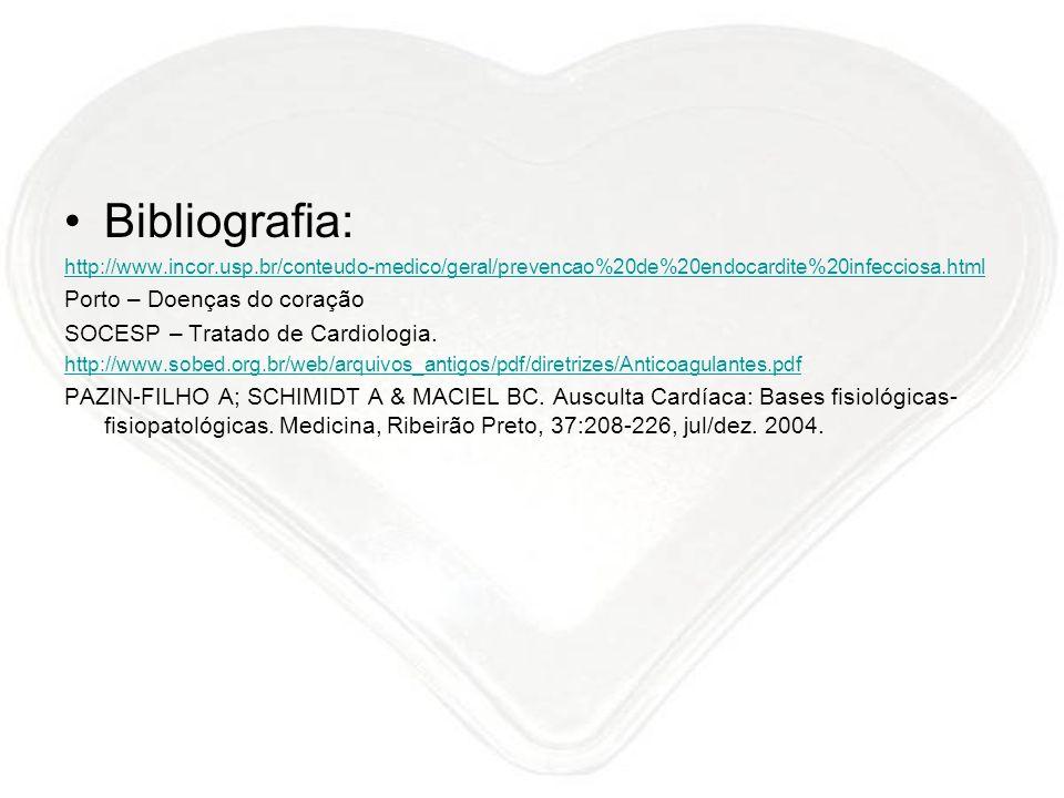 Bibliografia: http://www.incor.usp.br/conteudo-medico/geral/prevencao%20de%20endocardite%20infecciosa.html Porto – Doenças do coração SOCESP – Tratado