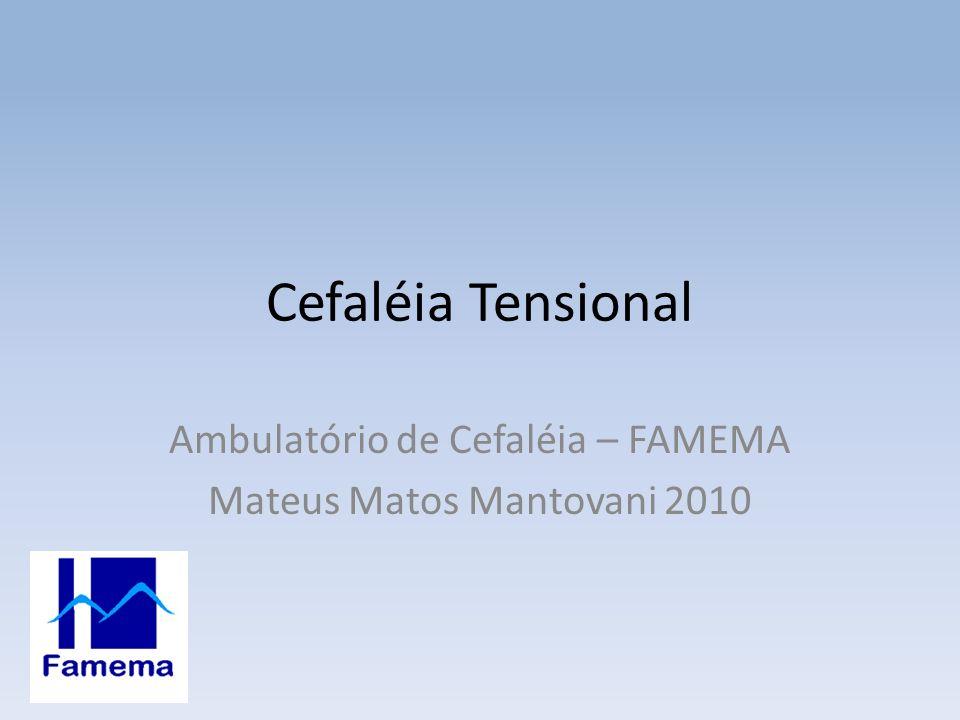 Cefaléia Tensional Ambulatório de Cefaléia – FAMEMA Mateus Matos Mantovani 2010