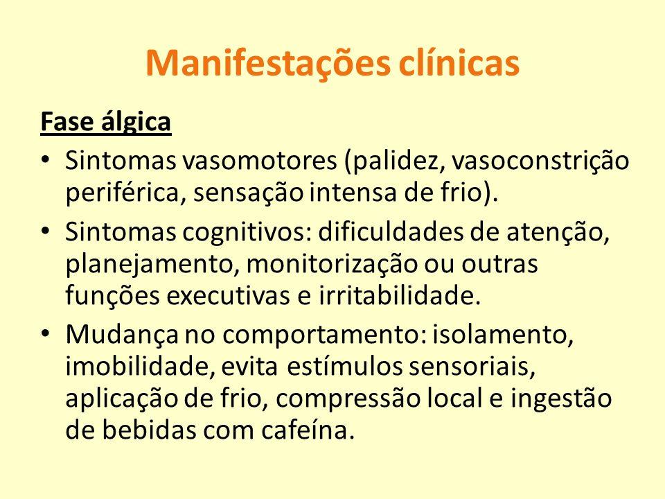 Manifestações clínicas Fase álgica Sintomas vasomotores (palidez, vasoconstrição periférica, sensação intensa de frio). Sintomas cognitivos: dificulda