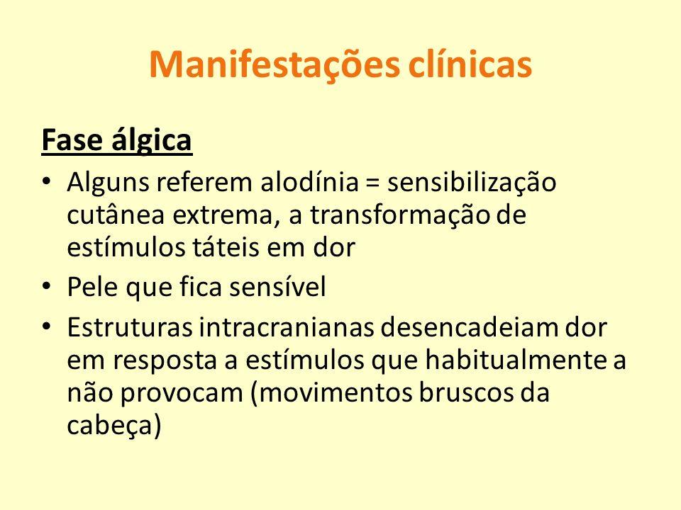 Manifestações clínicas Fase álgica Alguns referem alodínia = sensibilização cutânea extrema, a transformação de estímulos táteis em dor Pele que fica