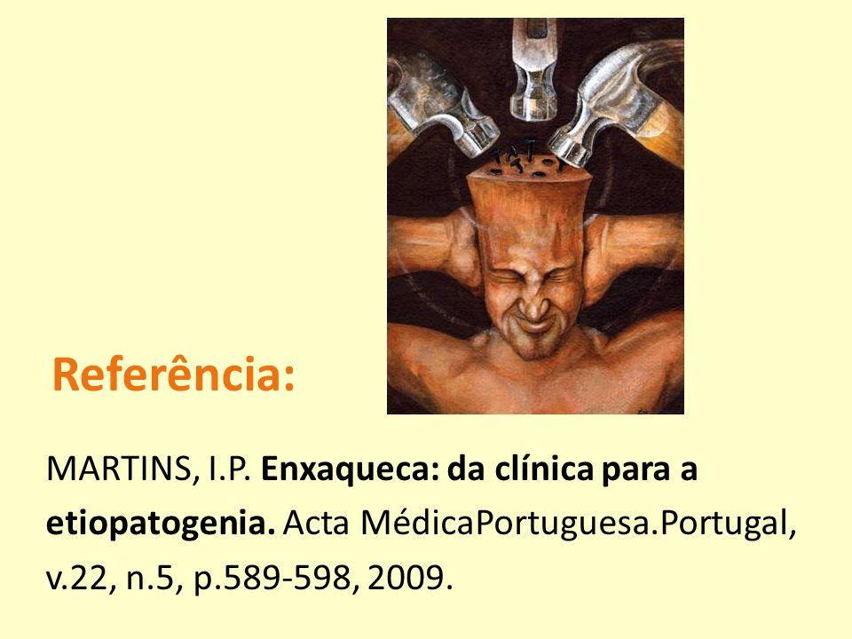 Referência: MARTINS, I.P. Enxaqueca: da clínica para a etiopatogenia. Acta MédicaPortuguesa.Portugal, v.22, n.5, p.589-598, 2009.
