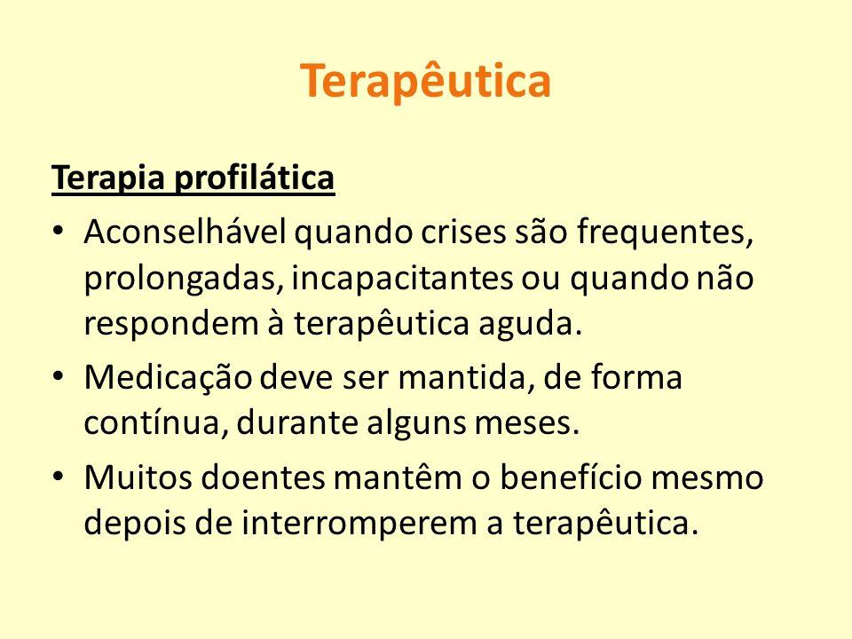 Terapêutica Terapia profilática Aconselhável quando crises são frequentes, prolongadas, incapacitantes ou quando não respondem à terapêutica aguda. Me