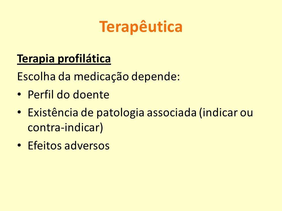 Terapêutica Terapia profilática Escolha da medicação depende: Perfil do doente Existência de patologia associada (indicar ou contra-indicar) Efeitos a