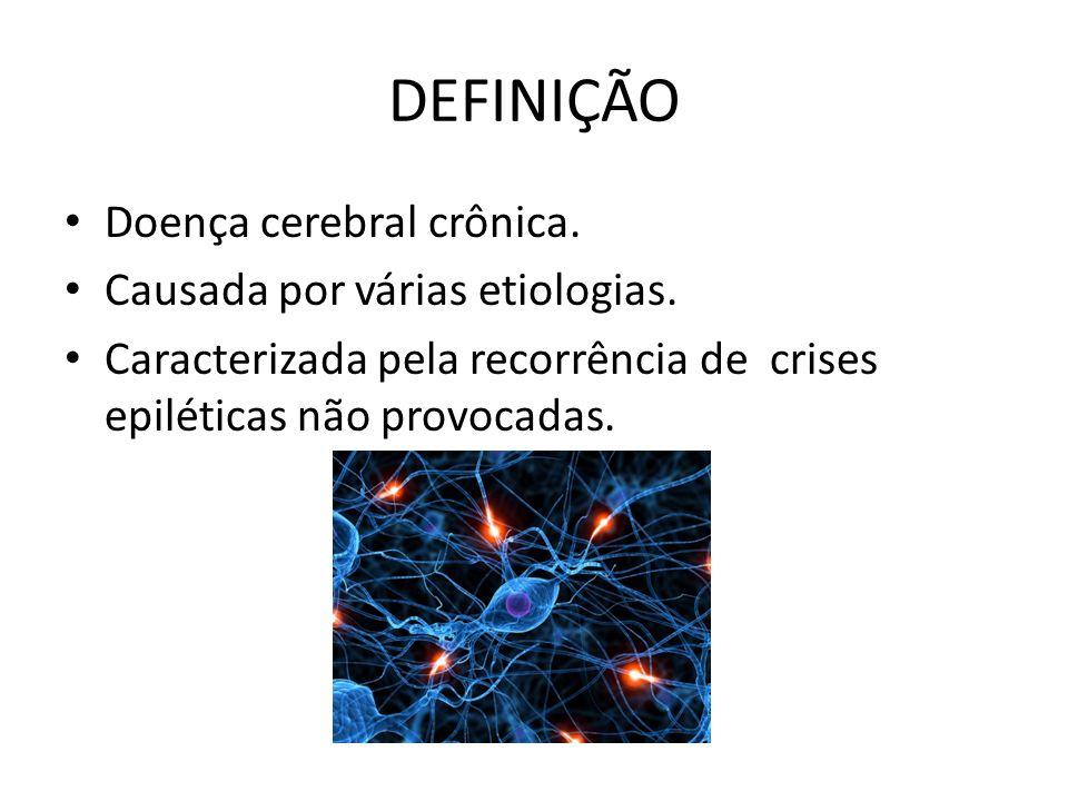 DEFINIÇÃO Doença cerebral crônica. Causada por várias etiologias. Caracterizada pela recorrência de crises epiléticas não provocadas.