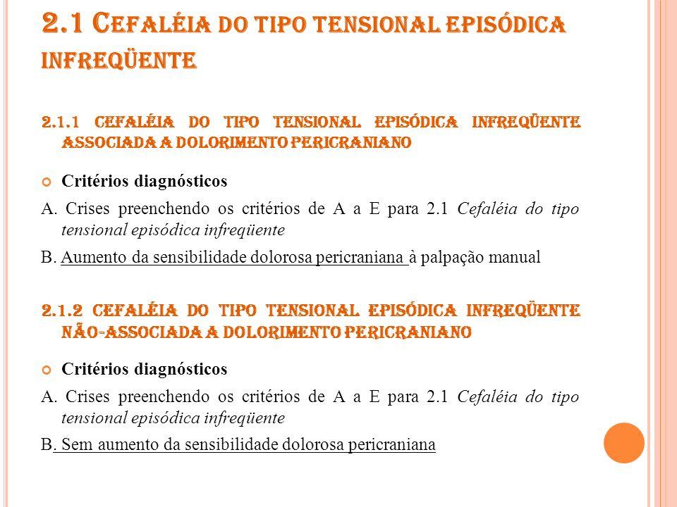 2.2 C EFALÉIA DO TIPO TENSIONAL EPISÓDICA FREQÜENTE Critérios diagnósticos O mesmo que 2.1., exceto: A.