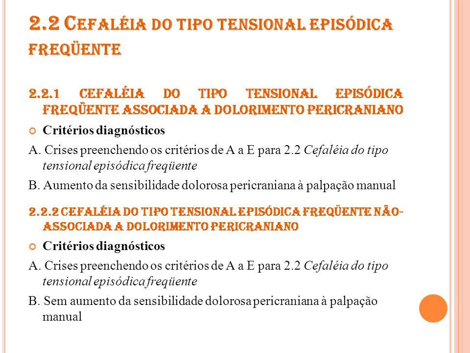 2.3 CEFALÉIA DO TIPO TENSIONAL CRÔNICA Critérios de diagnóstico A.