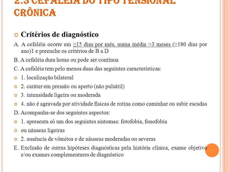 2.3 CEFALÉIA DO TIPO TENSIONAL CRÔNICA 2.3.1 Cefaléia do tipo tensional crônica associada a dolorimento pericraniano Critérios diagnósticos A.