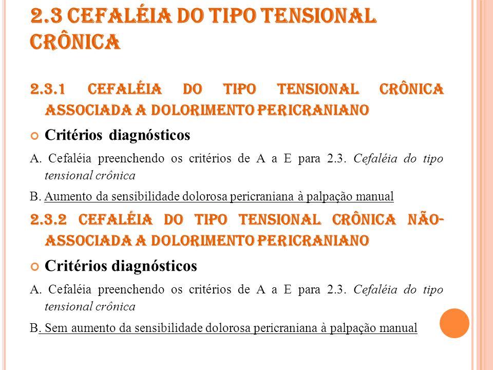 2.4 P ROVÁVEL CEFALÉIA DO TIPO TENSIONAL Doentes que reúnam um destes conjuntos de critérios podem ter também os critérios para uma das sub-formas de 1.6 Enxaqueca provável.