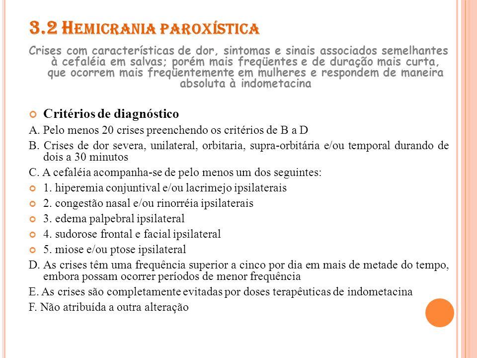 3.2 H EMICRANIA PAROXÍSTICA 3.2.1 Hemicrania paroxística episódica Crises de hemicrania paroxística ocorrendo em períodos que duram de sete dias a um ano, separados por períodos sem dor que duram um mês ou mais.