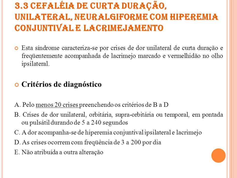 3.4 PROVÁVEL CEFALÉIA TRIGÊMINO- AUTONÔMICA Crises de cefaléia que não preenchem os critérios de diagnóstico para quaisquer dos sub-tipos descritos acima.