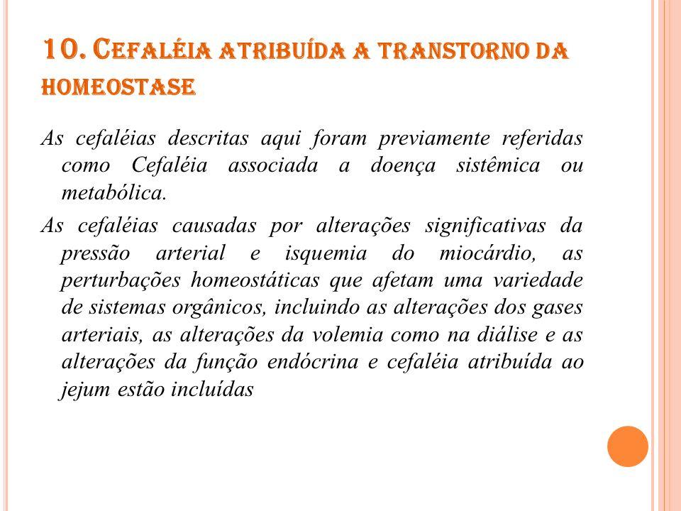10. C EFALÉIA ATRIBUÍDA A TRANSTORNO DA HOMEOSTASE As cefaléias descritas aqui foram previamente referidas como Cefaléia associada a doença sistêmica