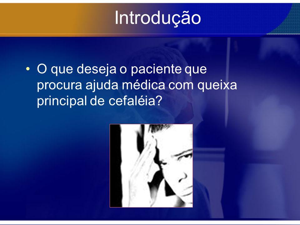Introdução O que deseja o paciente que procura ajuda médica com queixa principal de cefaléia?