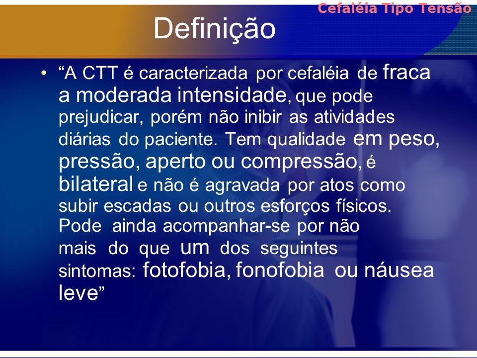 Definição A CTT é caracterizada por cefaléia de fraca a moderada intensidade, que pode prejudicar, porém não inibir as atividades diárias do paciente.