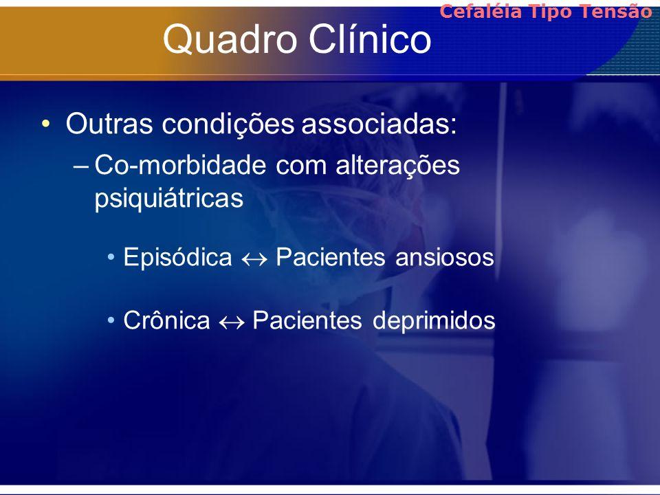 Quadro Clínico Outras condições associadas: –Co-morbidade com alterações psiquiátricas Episódica Pacientes ansiosos Crônica Pacientes deprimidos Cefal