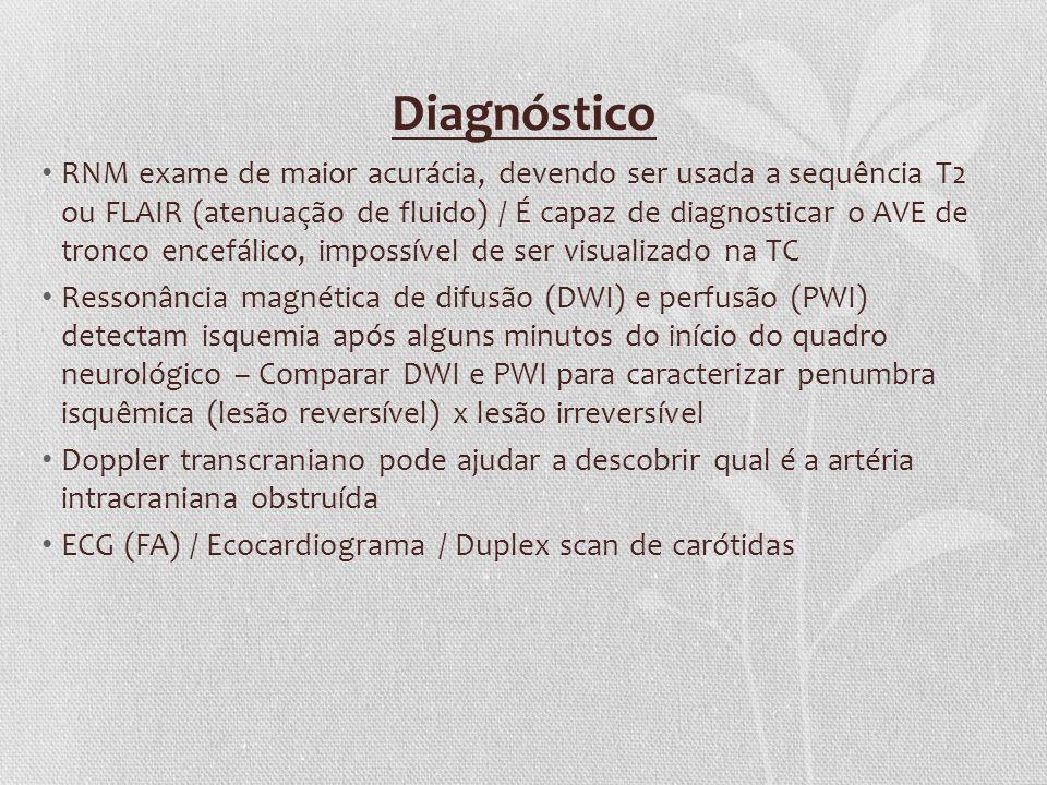 Diagnóstico RNM exame de maior acurácia, devendo ser usada a sequência T2 ou FLAIR (atenuação de fluido) / É capaz de diagnosticar o AVE de tronco enc