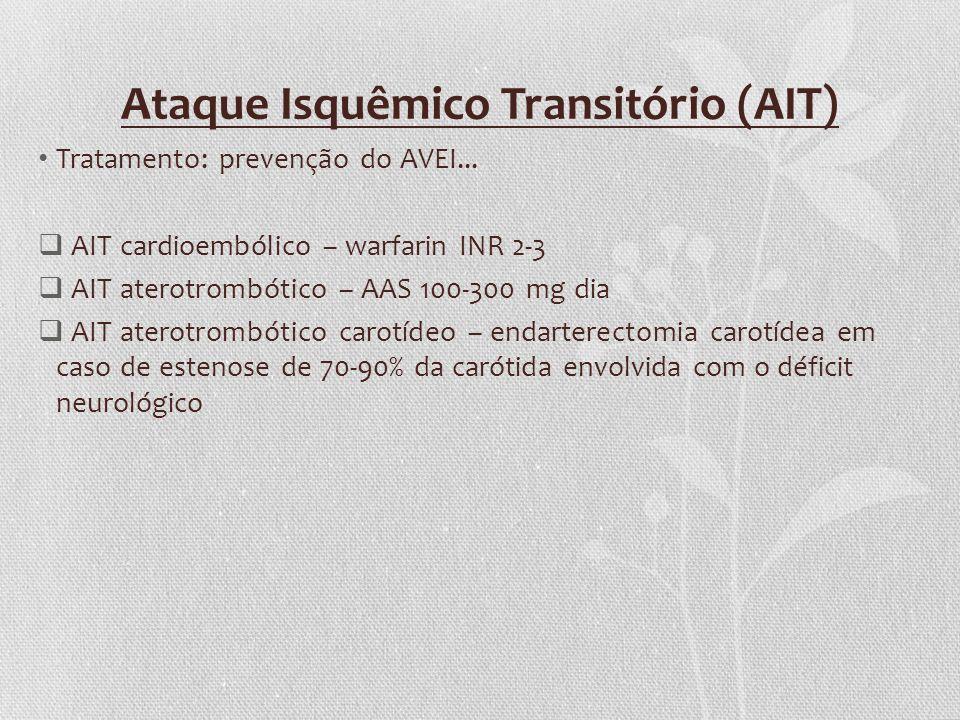 Ataque Isquêmico Transitório (AIT) Tratamento: prevenção do AVEI... AIT cardioembólico – warfarin INR 2-3 AIT aterotrombótico – AAS 100-300 mg dia AIT