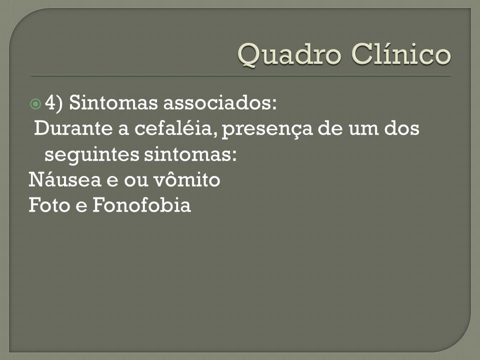 4) Sintomas associados: Durante a cefaléia, presença de um dos seguintes sintomas: Náusea e ou vômito Foto e Fonofobia