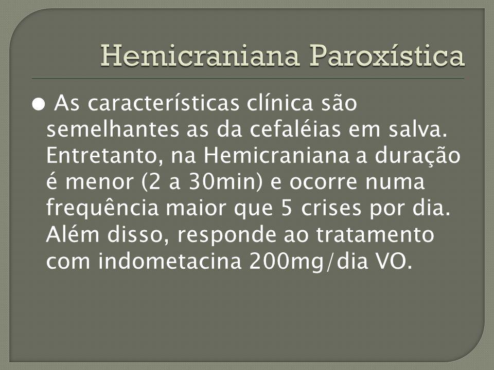 As características clínica são semelhantes as da cefaléias em salva. Entretanto, na Hemicraniana a duração é menor (2 a 30min) e ocorre numa frequênci